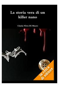 La storia vera di un killer nano - Romanzo inedito