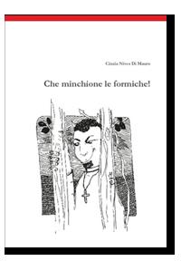 Che Minchione Le Formiche - romanzo